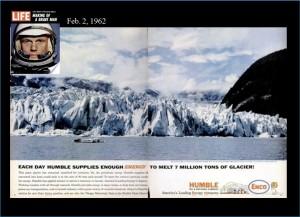 """Exxon wusste bereits 1962, wozu das Erdöl gut ist. Die Werbung des Vorgängerunternehmens Enco / Humble Oil im Time Life Magazine von 1962 liest sich wie folgt: """"Jeden Tag liefern wir genügend Energie, um 7 Millionen Tonnen Gletscher zu schmelzen."""""""